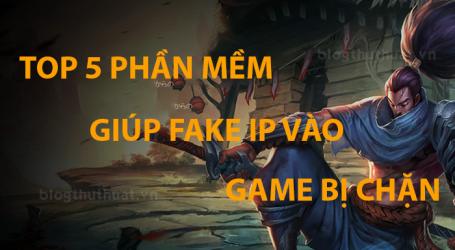 Top 5 phần mềm Fake IP để chơi game bị chặn