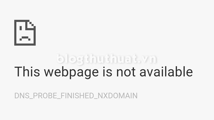 Hướng dẫn sửa lỗi DNS_PROBE_FINISHED_NXDOMAIN trên Chrome