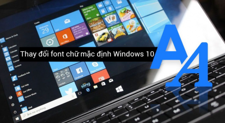 Thay đổi font chữ mặc định trong Windows 10